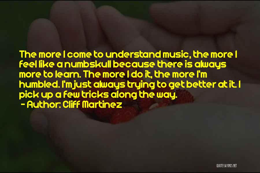 Come Along Quotes By Cliff Martinez