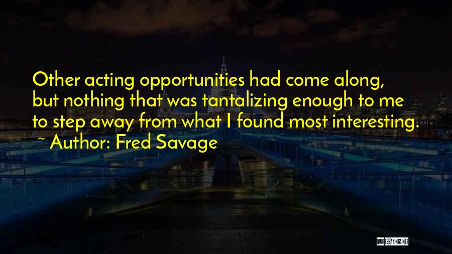 Come Along Quotes By Fred Savage