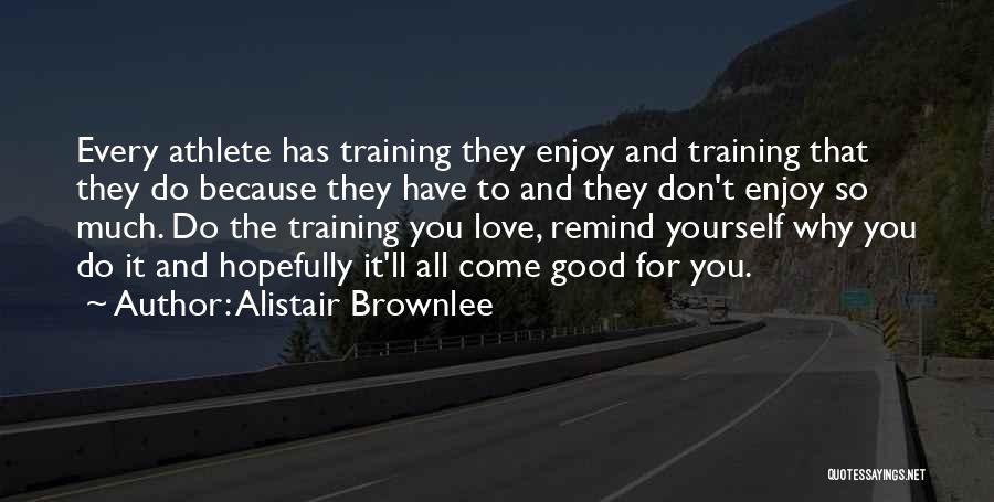 Come And Enjoy Quotes By Alistair Brownlee
