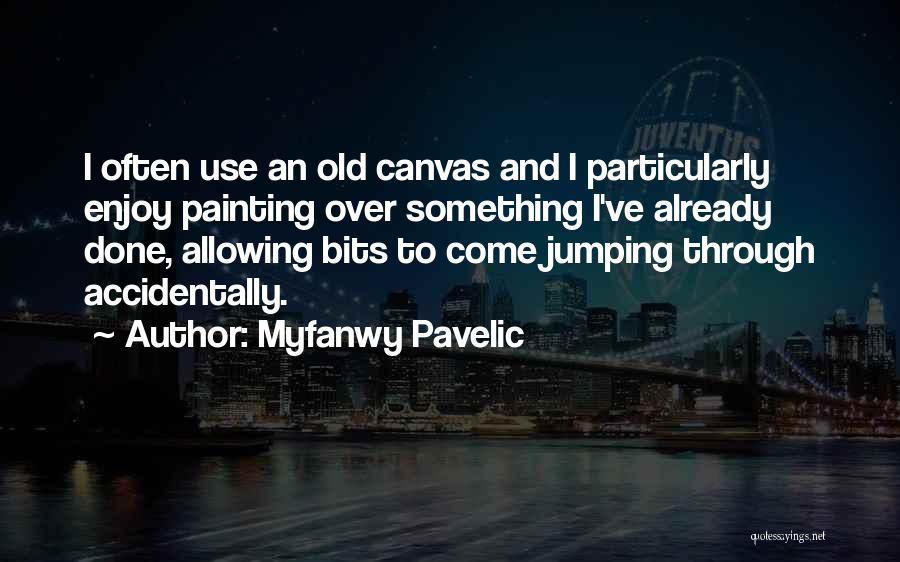 Come And Enjoy Quotes By Myfanwy Pavelic