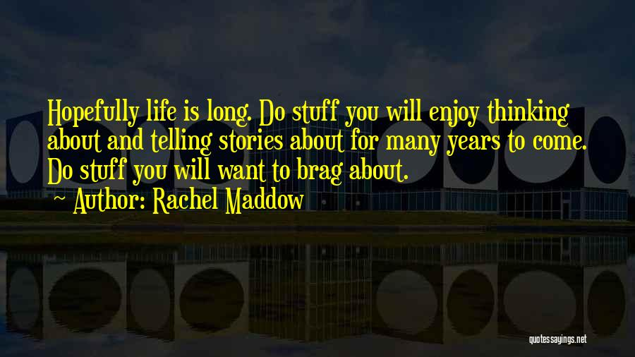 Come And Enjoy Quotes By Rachel Maddow