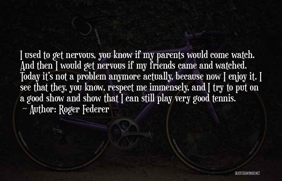 Come And Enjoy Quotes By Roger Federer