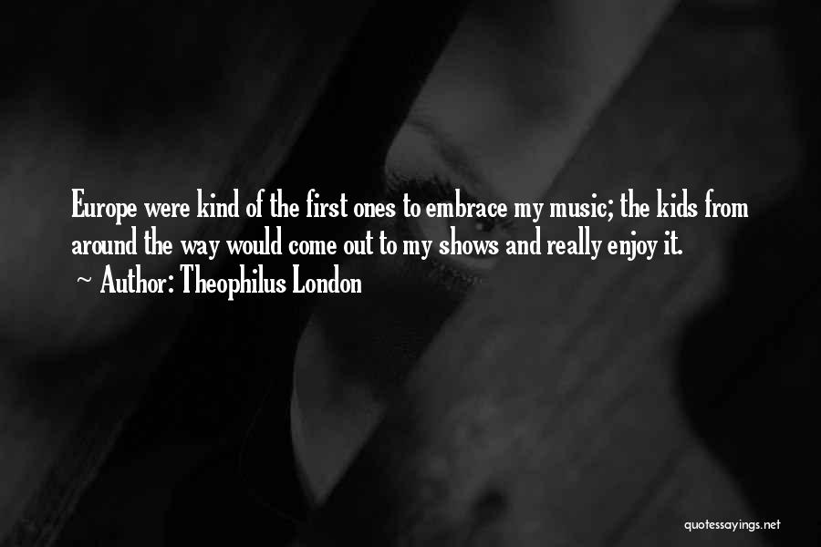 Come And Enjoy Quotes By Theophilus London