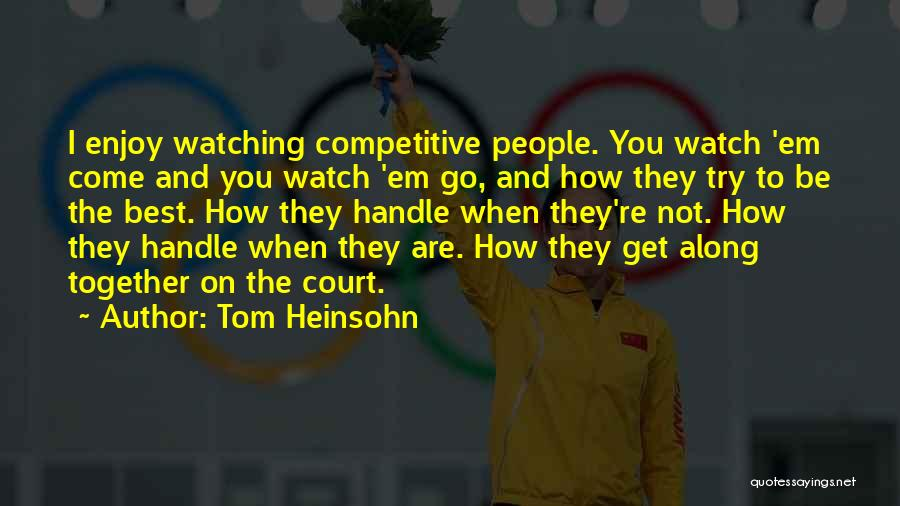 Come And Enjoy Quotes By Tom Heinsohn