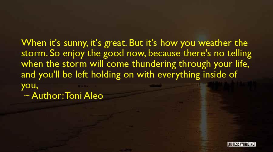Come And Enjoy Quotes By Toni Aleo