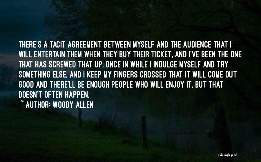 Come And Enjoy Quotes By Woody Allen