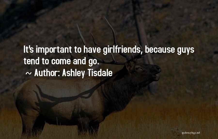 Come And Go Quotes By Ashley Tisdale