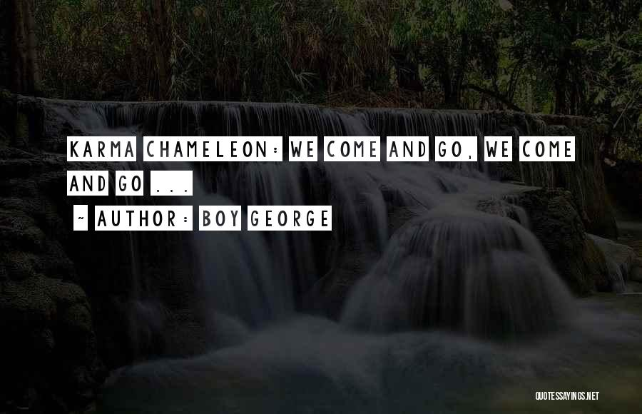 Come And Go Quotes By Boy George