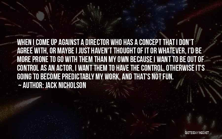 Come And Go Quotes By Jack Nicholson
