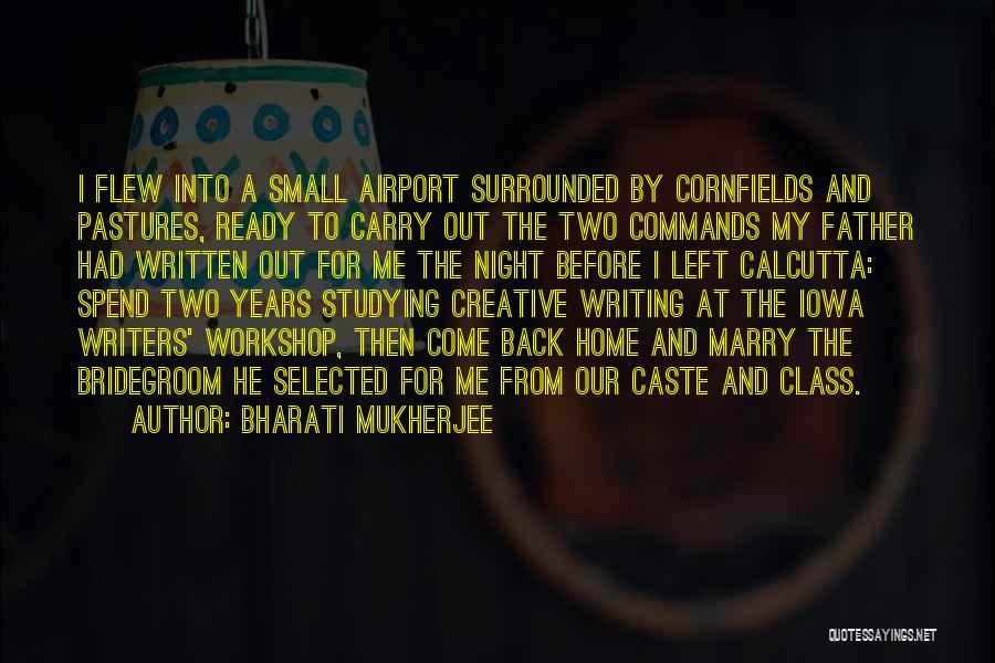 Come Back Home Quotes By Bharati Mukherjee