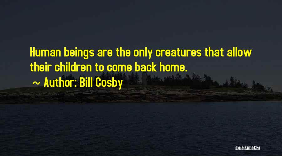 Come Back Home Quotes By Bill Cosby