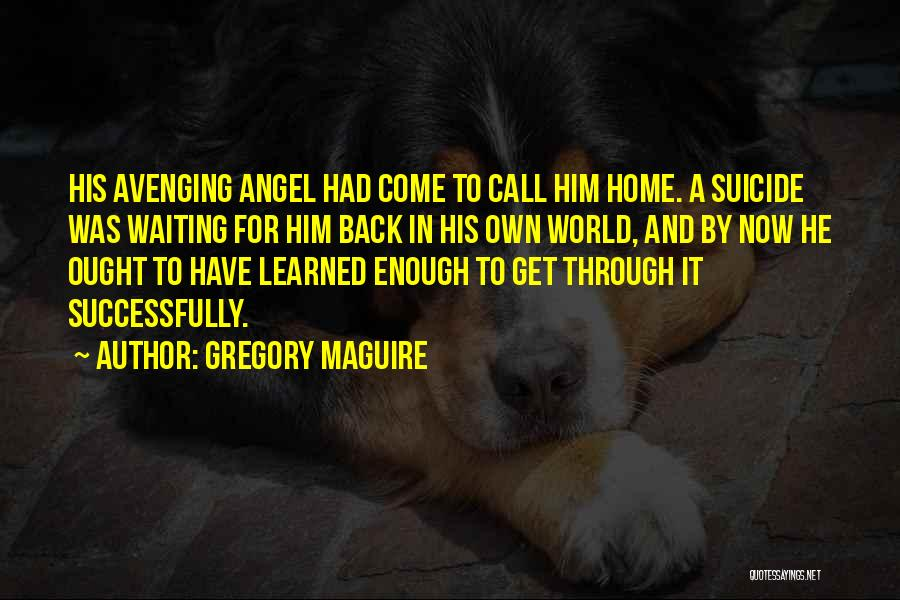 Come Back Home Quotes By Gregory Maguire