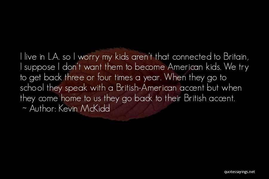 Come Back Home Quotes By Kevin McKidd