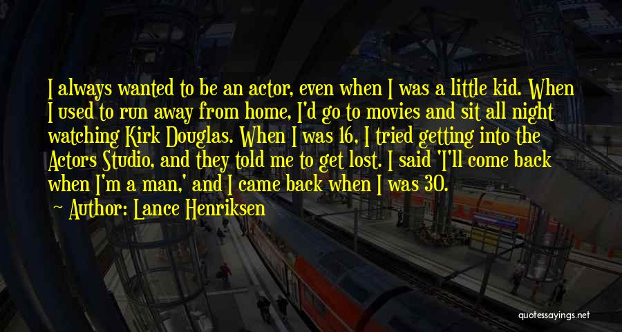 Come Back Home Quotes By Lance Henriksen