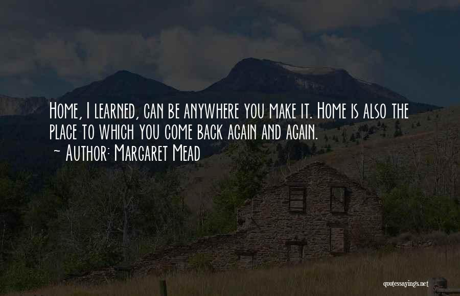 Come Back Home Quotes By Margaret Mead