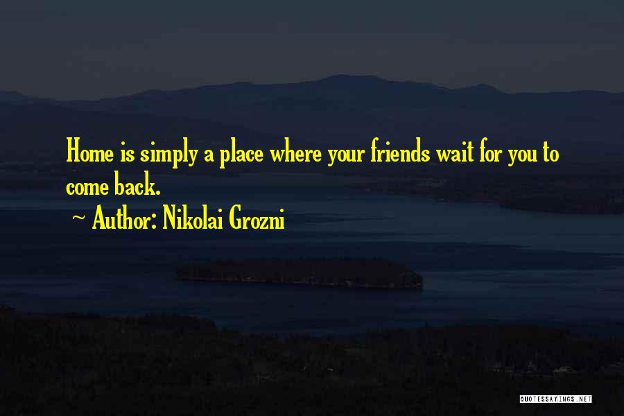 Come Back Home Quotes By Nikolai Grozni