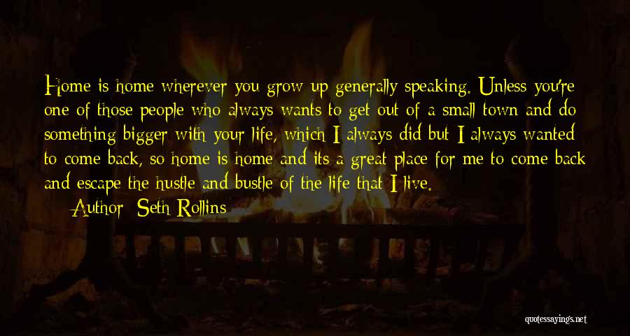 Come Back Home Quotes By Seth Rollins