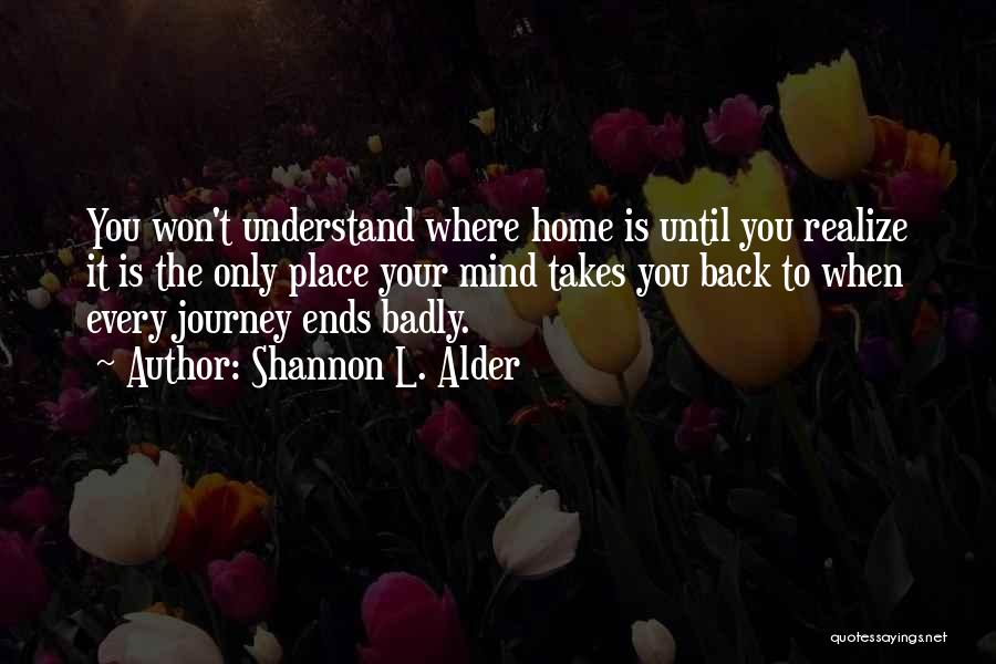 Come Back Home Quotes By Shannon L. Alder