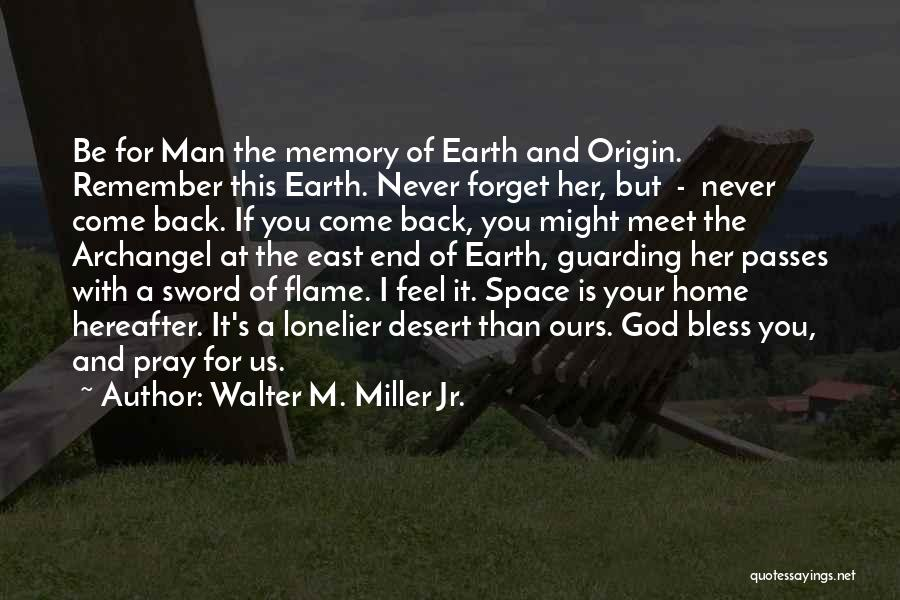 Come Back Home Quotes By Walter M. Miller Jr.