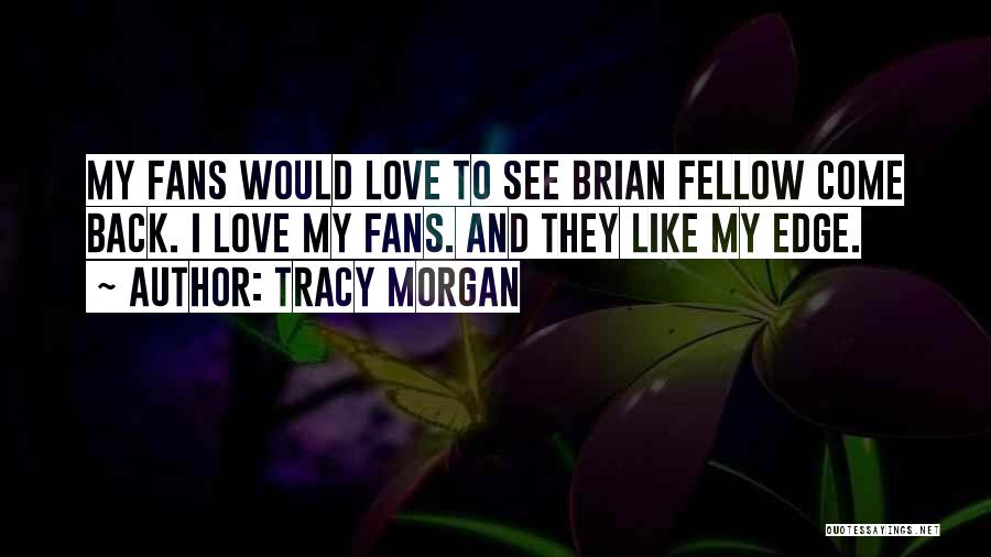 Come Back To Love Quotes By Tracy Morgan