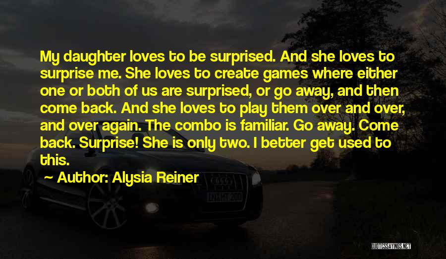 Come Back To Me Again Quotes By Alysia Reiner