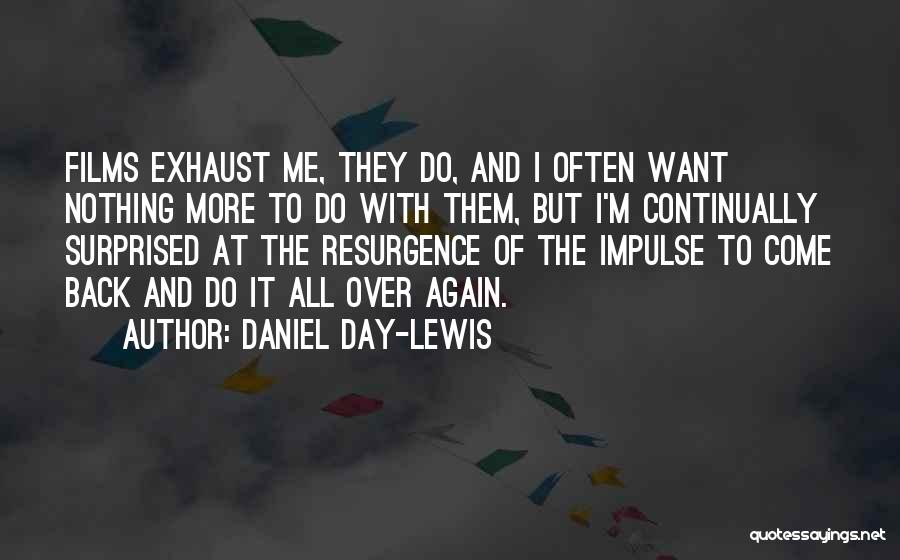 Come Back To Me Again Quotes By Daniel Day-Lewis