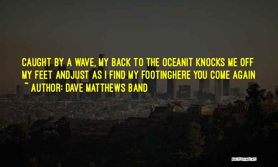 Come Back To Me Again Quotes By Dave Matthews Band
