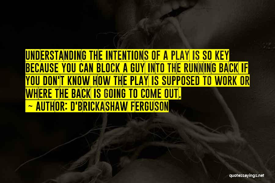 Come Back To Work Quotes By D'Brickashaw Ferguson