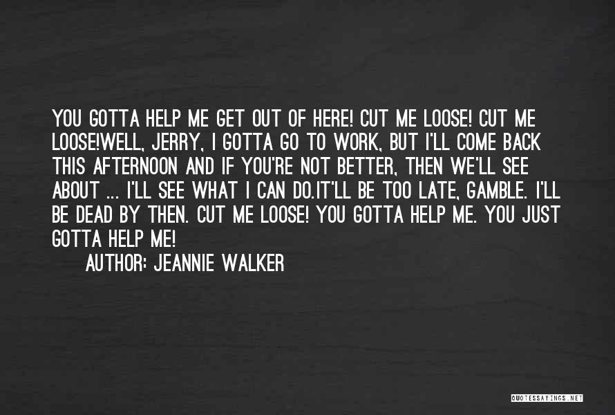 Come Back To Work Quotes By Jeannie Walker