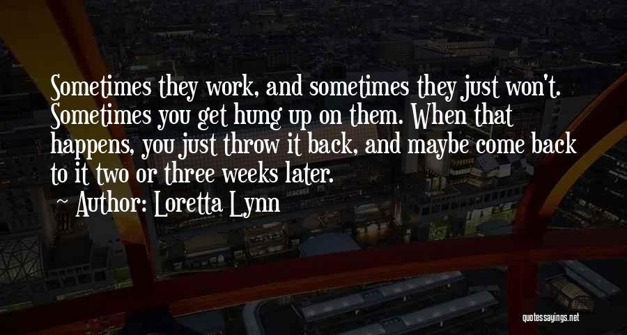 Come Back To Work Quotes By Loretta Lynn