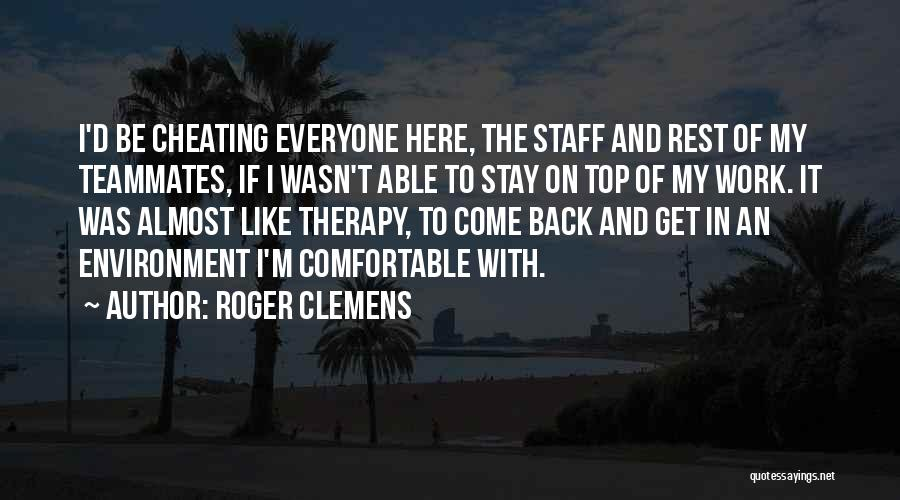Come Back To Work Quotes By Roger Clemens
