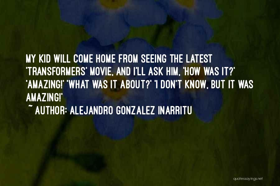 Come Home Movie Quotes By Alejandro Gonzalez Inarritu