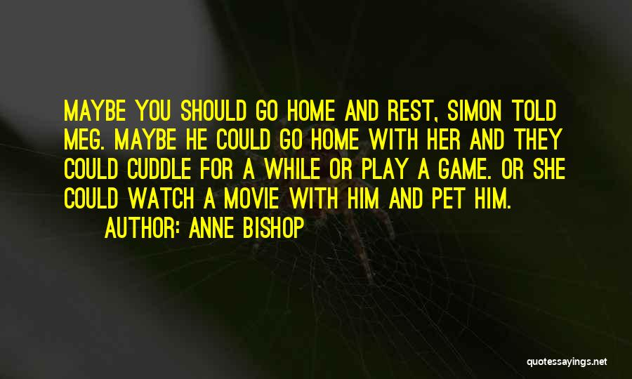 Come Home Movie Quotes By Anne Bishop