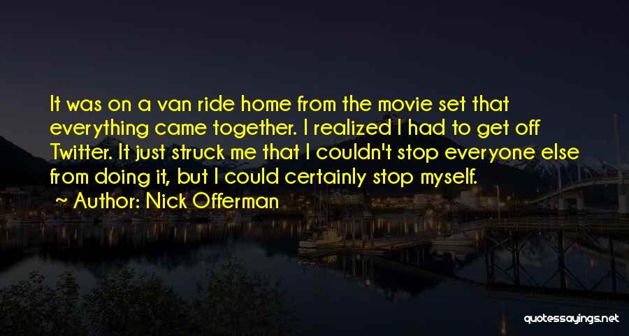 Come Home Movie Quotes By Nick Offerman