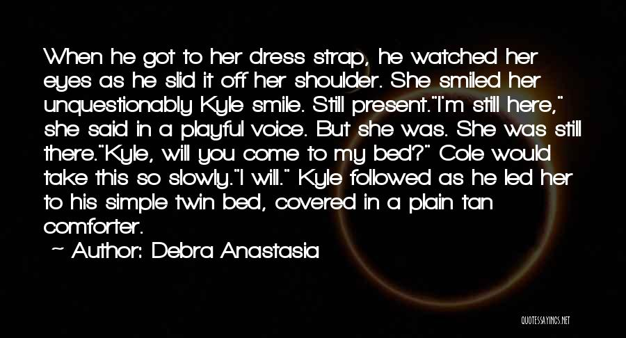 Come To Bed Eyes Quotes By Debra Anastasia
