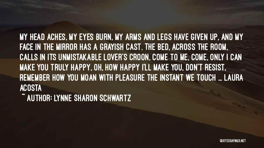 Come To Bed Eyes Quotes By Lynne Sharon Schwartz