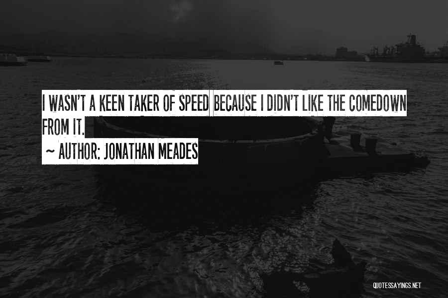 Comedown Quotes By Jonathan Meades