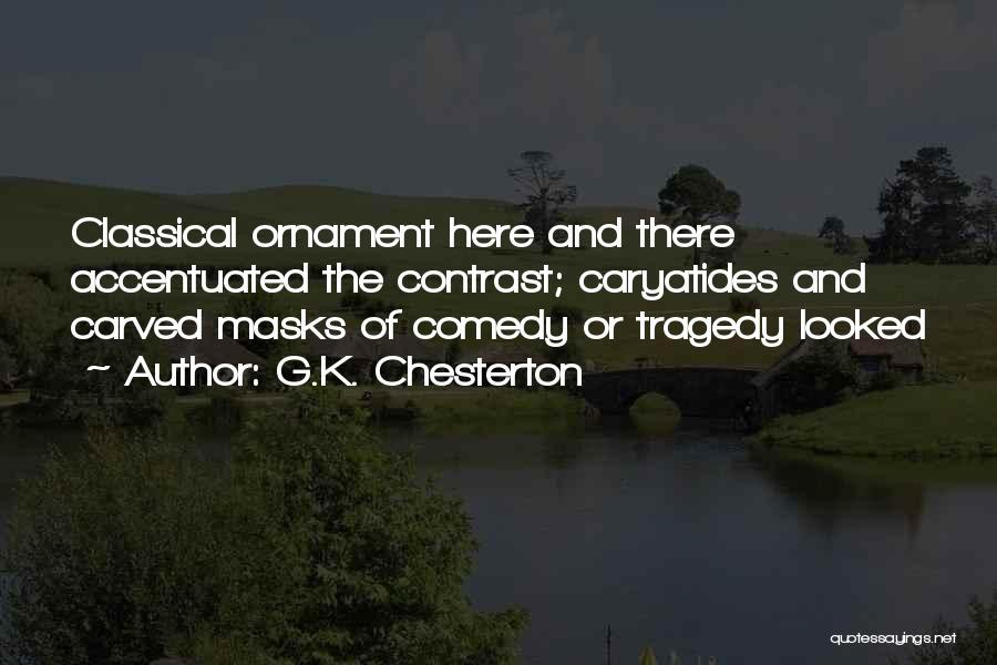 Comedy Tragedy Masks Quotes By G.K. Chesterton