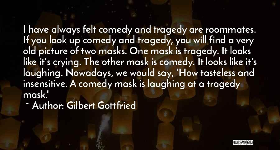 Comedy Tragedy Masks Quotes By Gilbert Gottfried