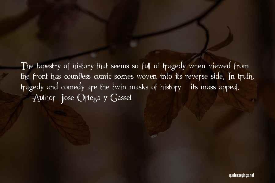 Comedy Tragedy Masks Quotes By Jose Ortega Y Gasset
