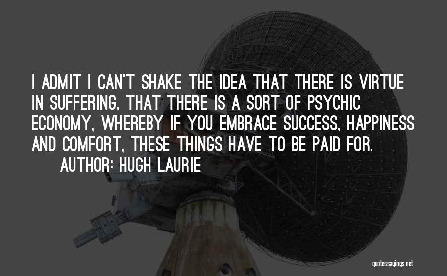 Comfort And Success Quotes By Hugh Laurie