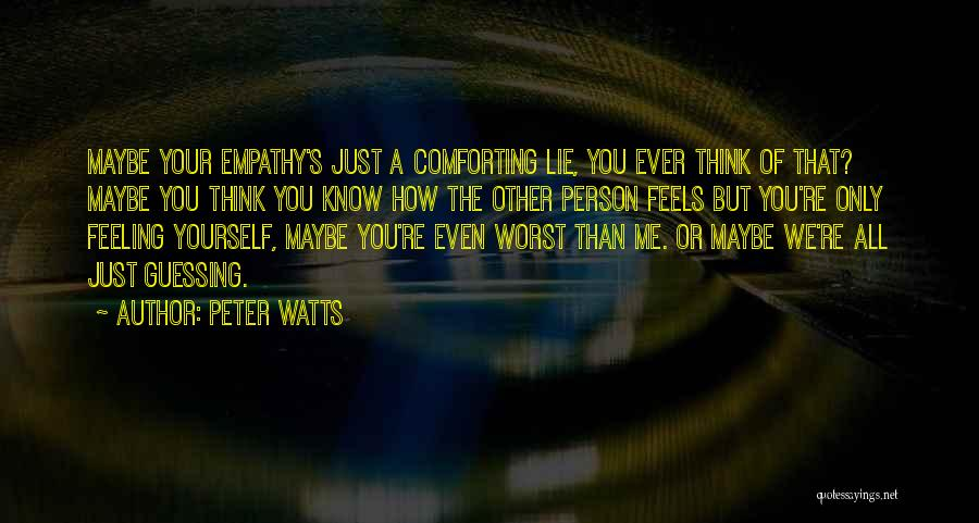 Comforting Yourself Quotes By Peter Watts