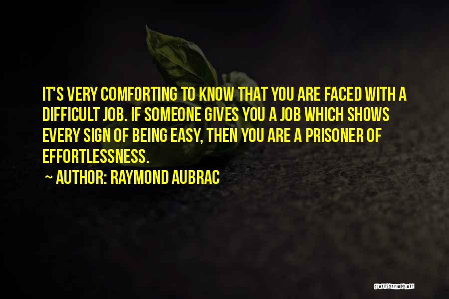 Comforting Yourself Quotes By Raymond Aubrac