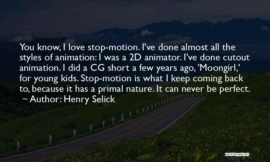 Coming Back To Love Quotes By Henry Selick