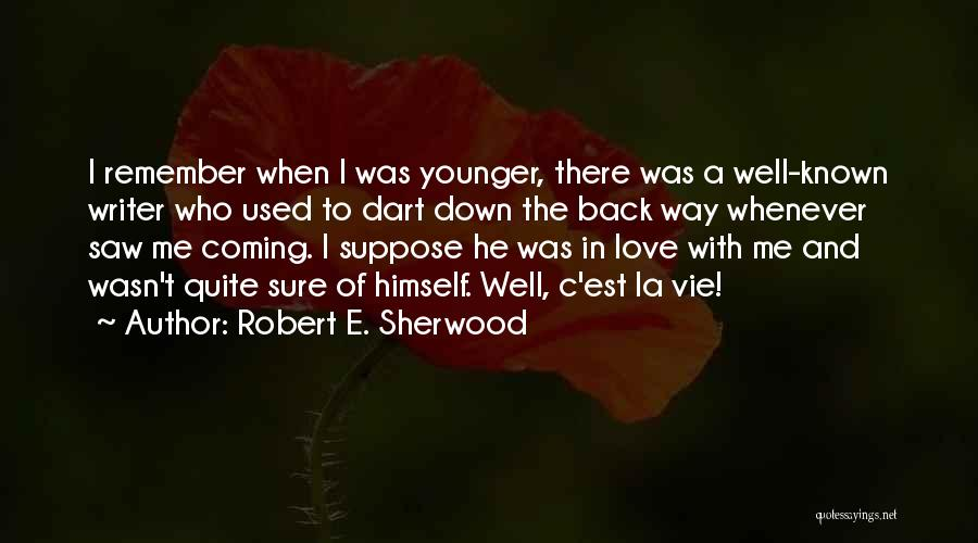 Coming Back To Love Quotes By Robert E. Sherwood