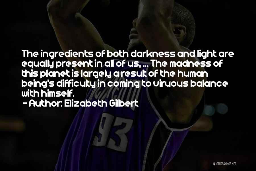 Coming Out Of The Darkness Into The Light Quotes By Elizabeth Gilbert