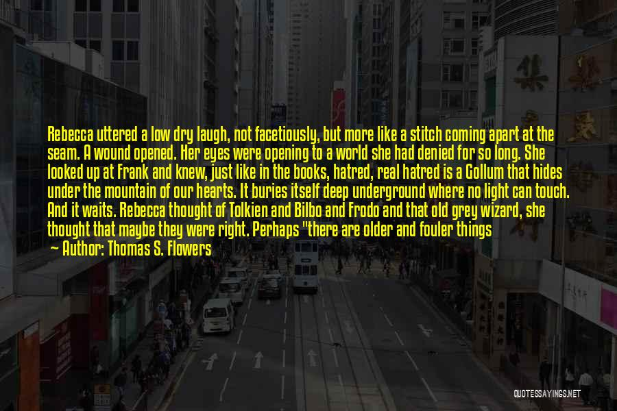Coming Out Of The Darkness Into The Light Quotes By Thomas S. Flowers