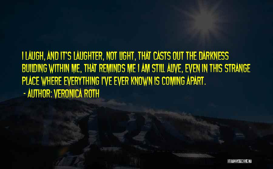 Coming Out Of The Darkness Into The Light Quotes By Veronica Roth