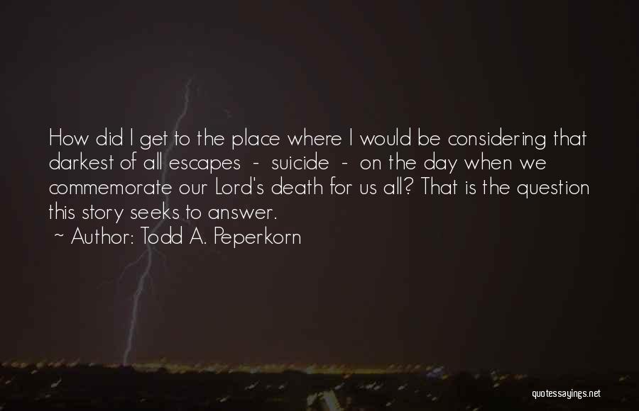Commemorate Quotes By Todd A. Peperkorn