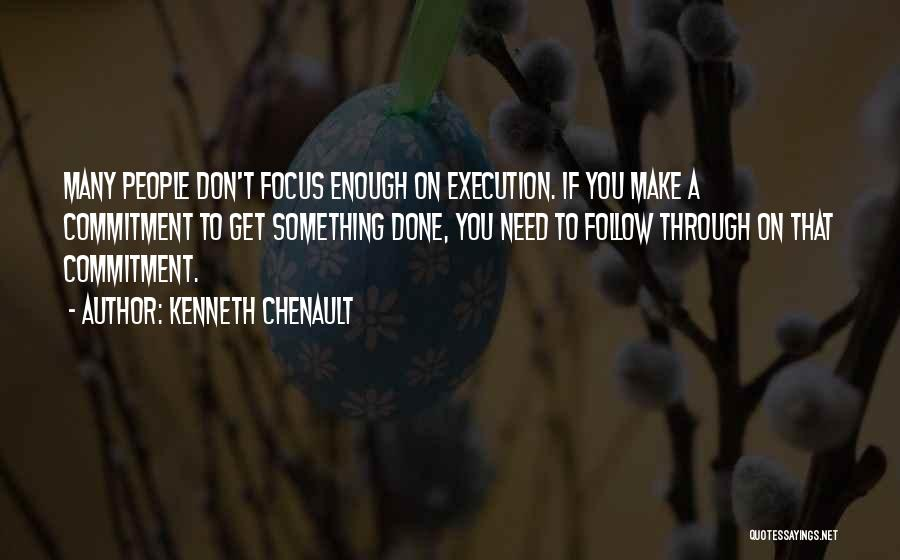Commitment And Follow Through Quotes By Kenneth Chenault